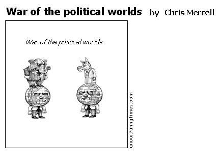 War of the political worlds by Chris Merrell