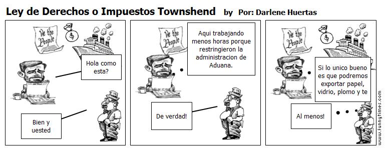 Ley de Derechos o Impuestos Townshend by Por Darlene Huertas