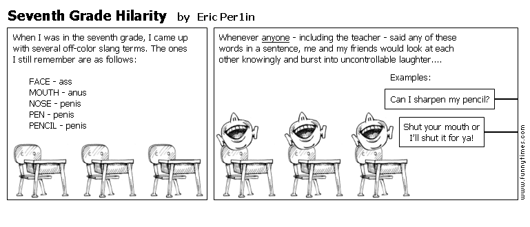 Seventh Grade Hilarity by Eric Per1in