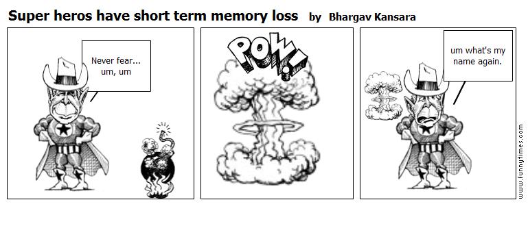 Super heros have short term memory loss by Bhargav Kansara