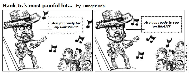 Hank Jr.'s most painful hit... by Danger Dan