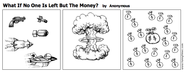 What If No One Is Left But The Money by Anonymous