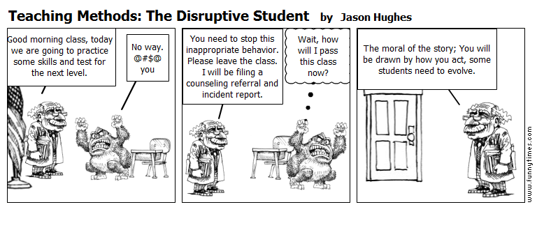 Teaching Methods The Disruptive Student by Jason Hughes