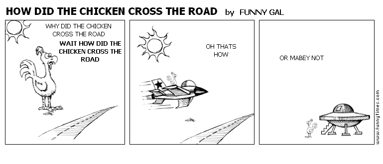 HOW DID THE CHICKEN CROSS THE ROAD by FUNNY GAL