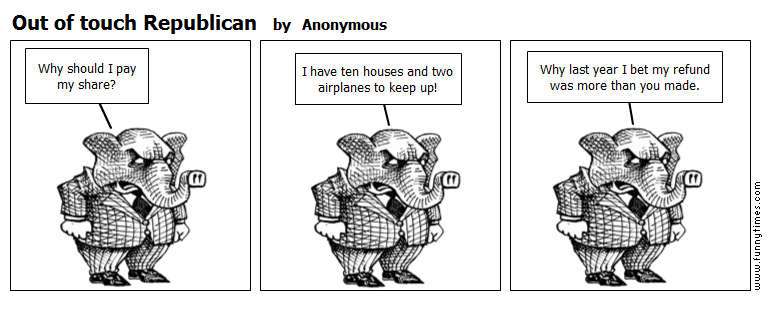 Out of touch Republican by Anonymous