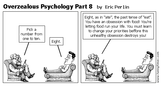 Overzealous Psychology Part 8 by Eric Per1in