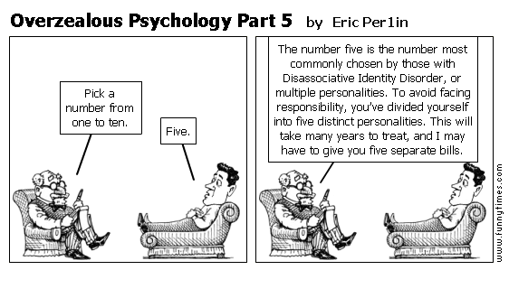 Overzealous Psychology Part 5 by Eric Per1in