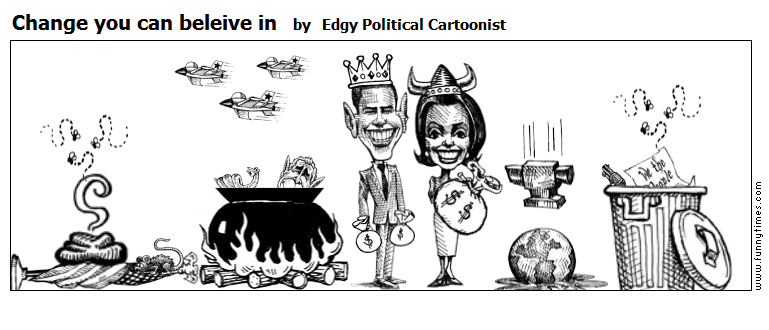 Change you can beleive in by Edgy Political Cartoonist