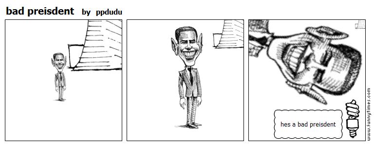 bad preisdent by ppdudu