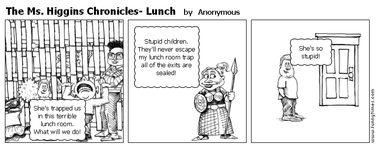 The Ms. Higgins Chronicles- Lunch by Anonymous
