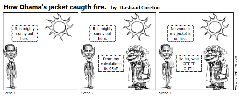 How Obama's jacket caugth fire. by Rashaad Cureton