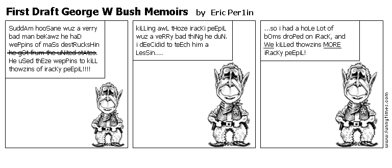 First Draft George W Bush Memoirs by Eric Per1in