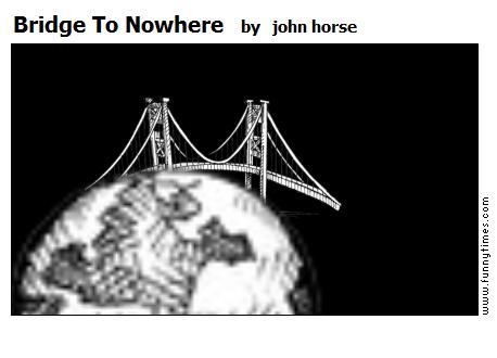 Bridge To Nowhere by john horse