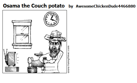 Osama the Couch potato by AwesomeChickenDude4466880