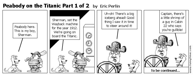 Peabody on the Titanic Part 1 of 2 by Eric Perlin