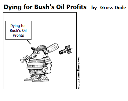 Dying for Bush's Oil Profits by Gross Dude