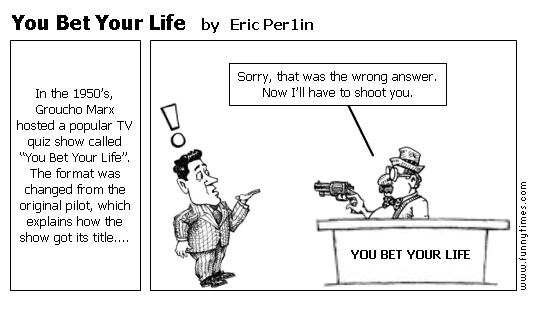 You Bet Your Life by Eric Per1in