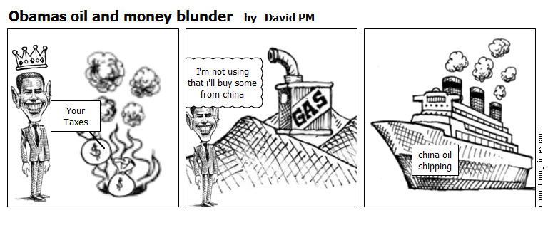 Obamas oil and money blunder by David PM