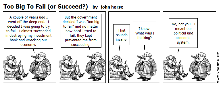 Too Big To Fail or Succeed by john horse