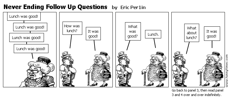 Never Ending Follow Up Questions by Eric Per1in