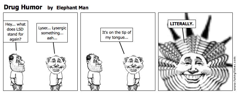 Drug Humor by Elephant Man