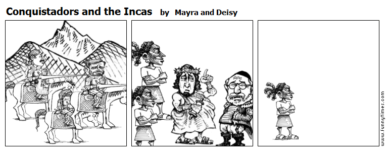 Conquistadors and the Incas by Mayra and Deisy
