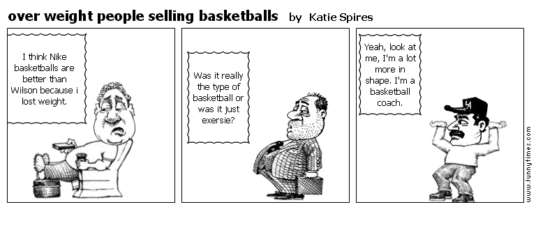 over weight people selling basketballs by Katie Spires