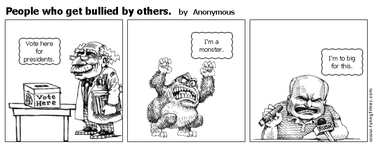 People who get bullied by others. by Anonymous