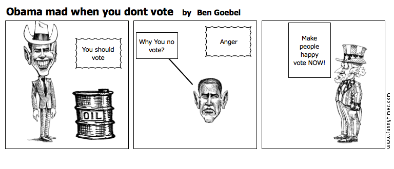 Obama mad when you dont vote by Ben Goebel
