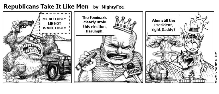 Republicans Take It Like Men by MightyFee