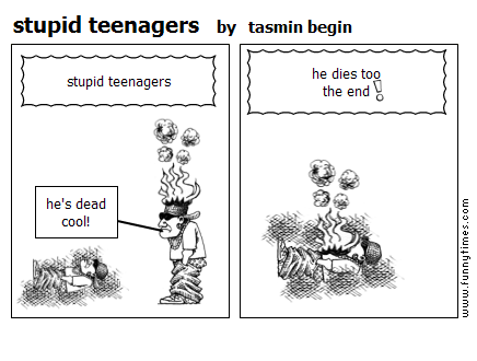 stupid teenagers by tasmin begin