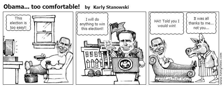 Obama... too comfortable by Karly Stanowski