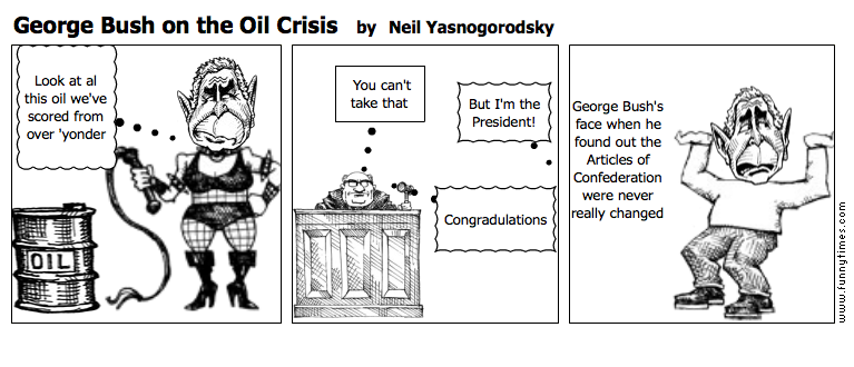 George Bush on the Oil Crisis by Neil Yasnogorodsky
