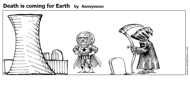 Death is coming for Earth by Anonymous