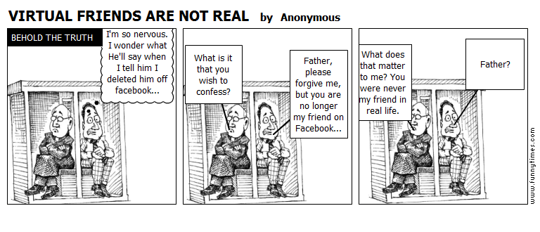 VIRTUAL FRIENDS ARE NOT REAL by Anonymous