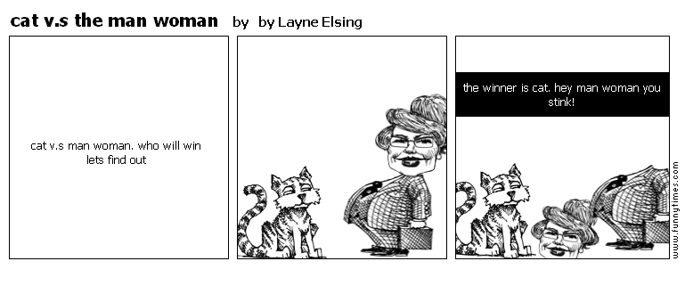 cat v.s the man woman by by Layne Elsing