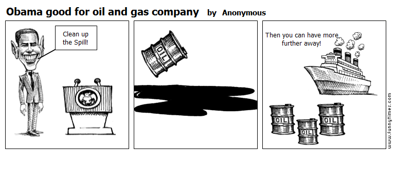 Obama good for oil and gas company by Anonymous