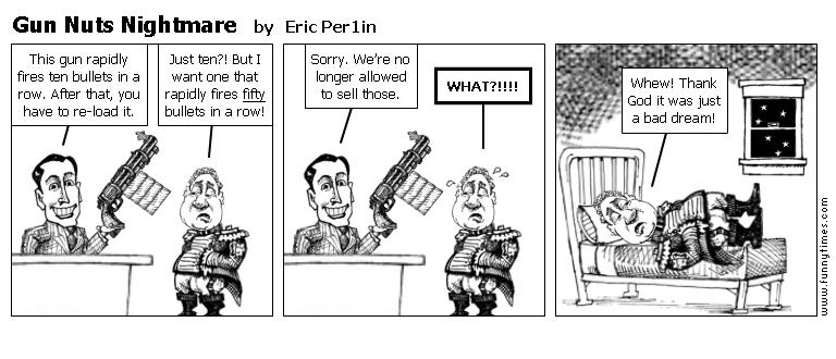 Gun Nuts Nightmare by Eric Per1in