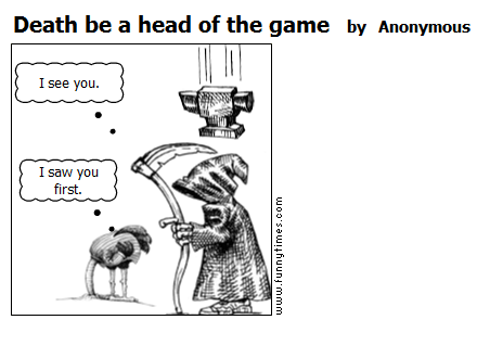 Death be a head of the game by Anonymous