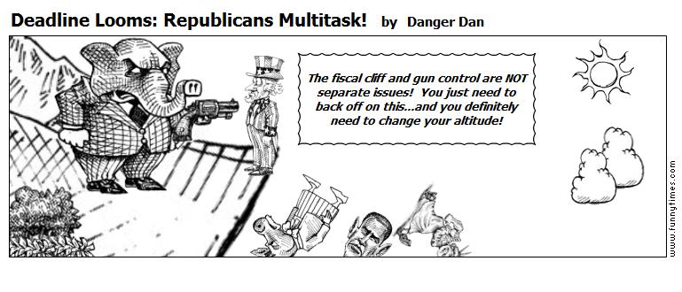 Deadline Looms Republicans Multitask by Danger Dan