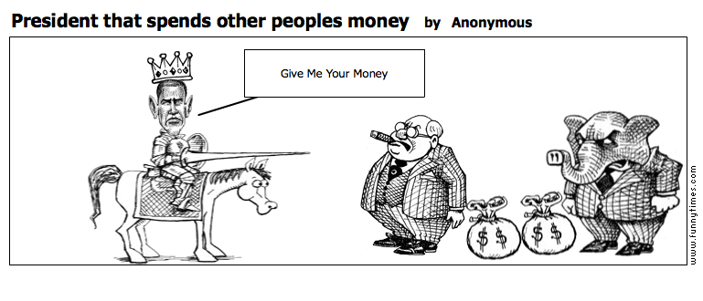 President that spends other peoples mone by Anonymous