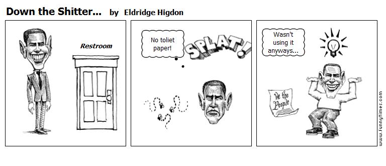 Down the Shitter... by Eldridge Higdon