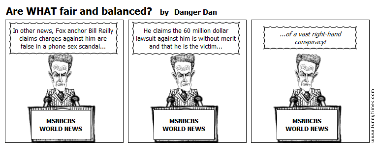 Are WHAT fair and balanced by Danger Dan