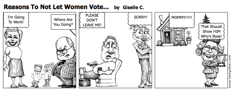 Reasons To Not Let Women Vote... by Giselle C.