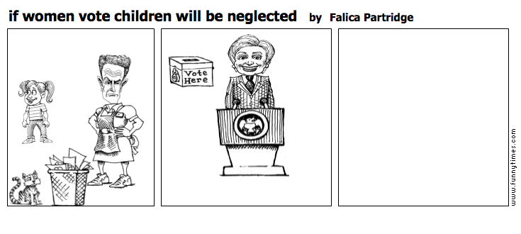 if women vote children will be neglected by Falica Partridge