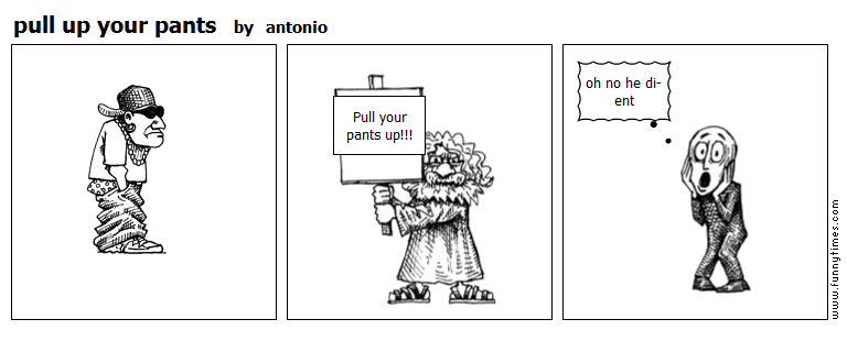 pull up your pants by antonio