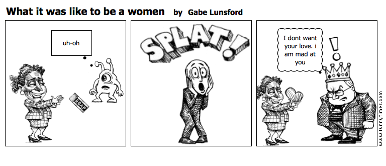 What it was like to be a women by Gabe Lunsford