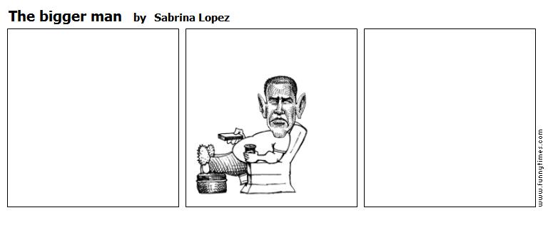 The bigger man by Sabrina Lopez