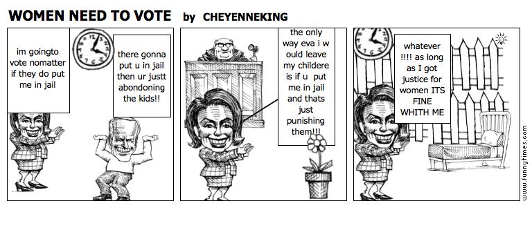 WOMEN NEED TO VOTE by CHEYENNEKING