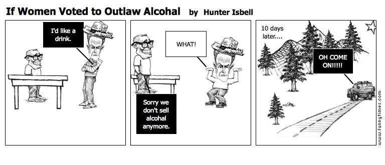 If Women Voted to Outlaw Alcohal by Hunter Isbell